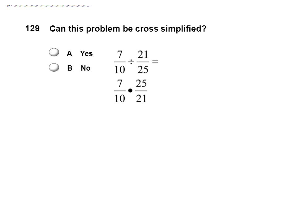 Can this problem be cross simplified? 129 A Yes B No