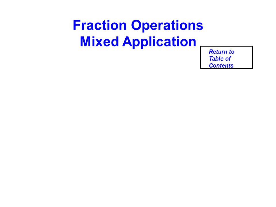Fraction Operations Mixed Application Return to Table of Contents