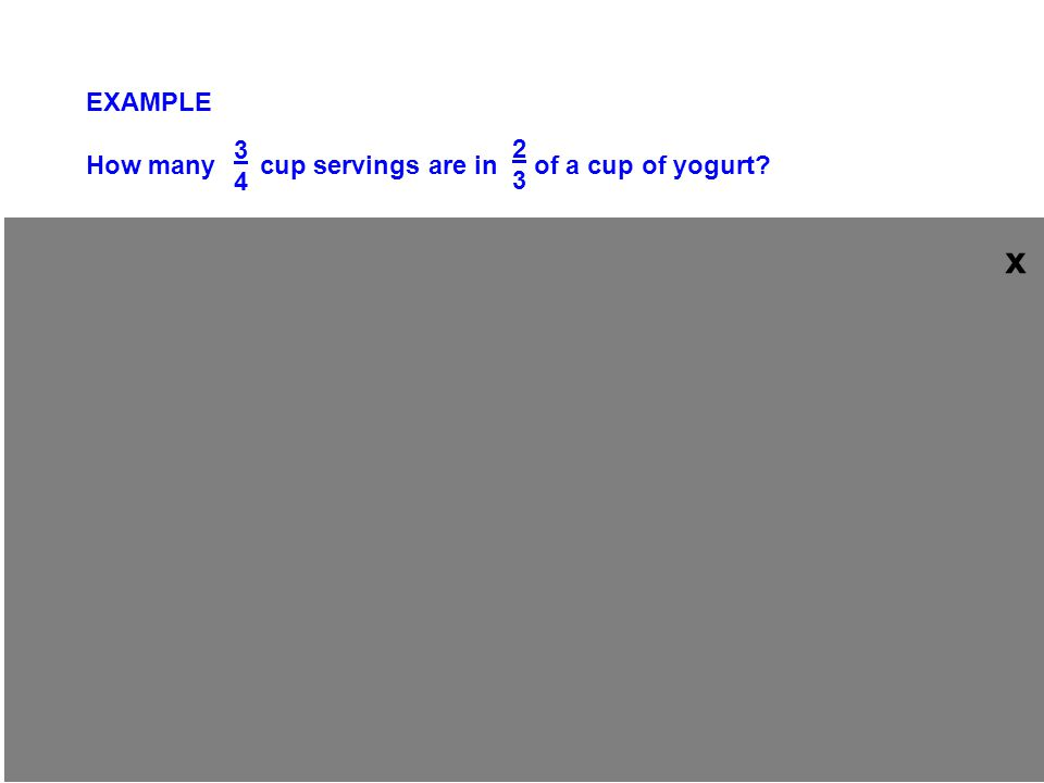 EXAMPLE How many cup servings are in of a cup of yogurt? 2323 3434 8989 There are servings. x