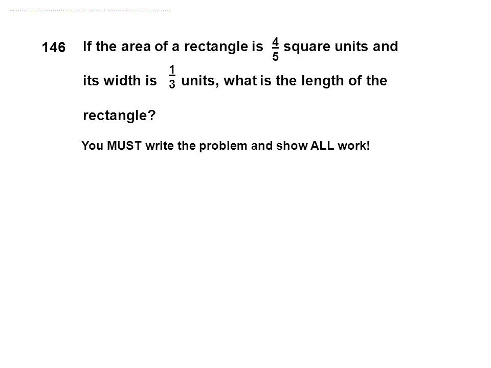 4545 1313 If the area of a rectangle is square units and its width is units, what is the length of the rectangle.