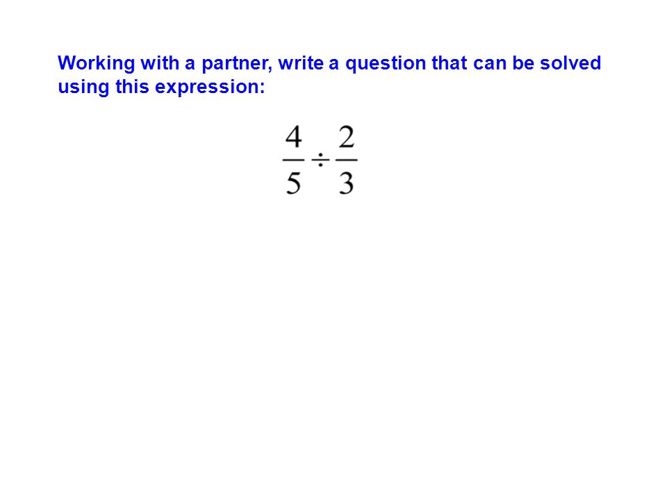 Working with a partner, write a question that can be solved using this expression: