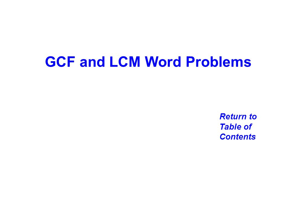 GCF and LCM Word Problems Return to Table of Contents