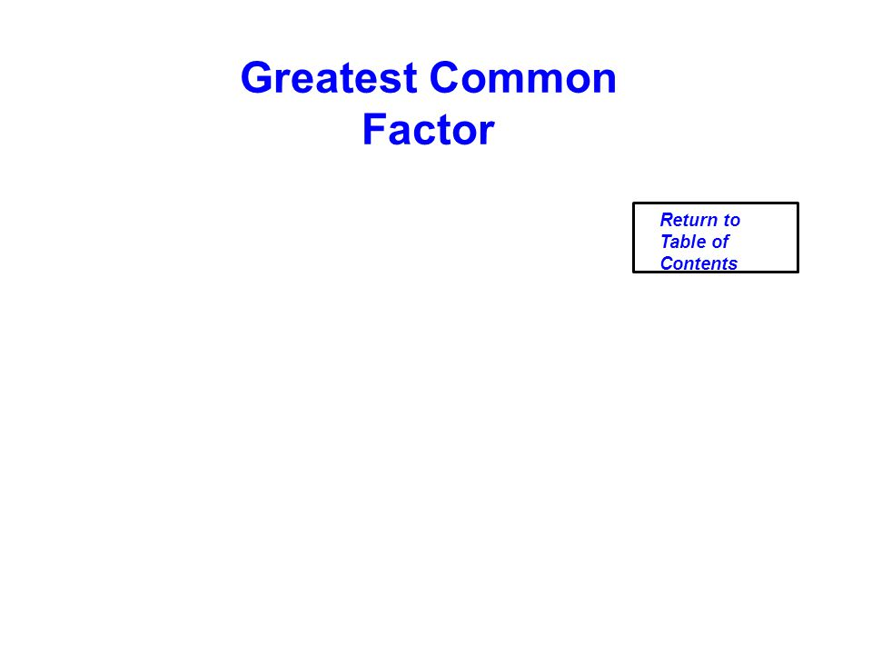 Greatest Common Factor Return to Table of Contents