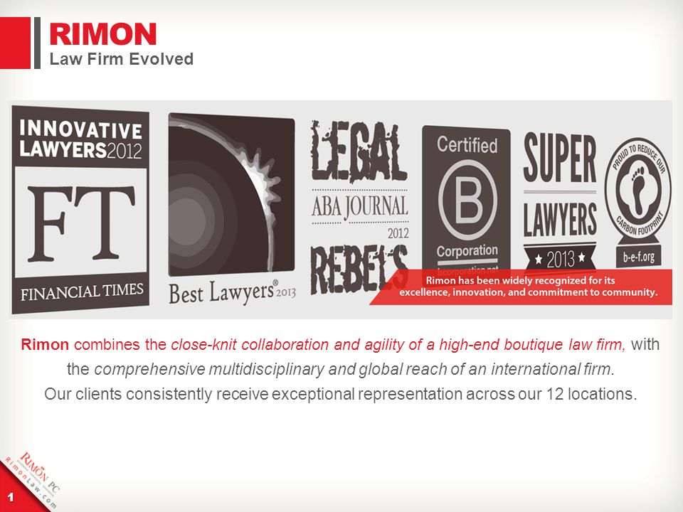 RIMON 1 Rimon combines the close-knit collaboration and agility of a high-end boutique law firm, with the comprehensive multidisciplinary and global r