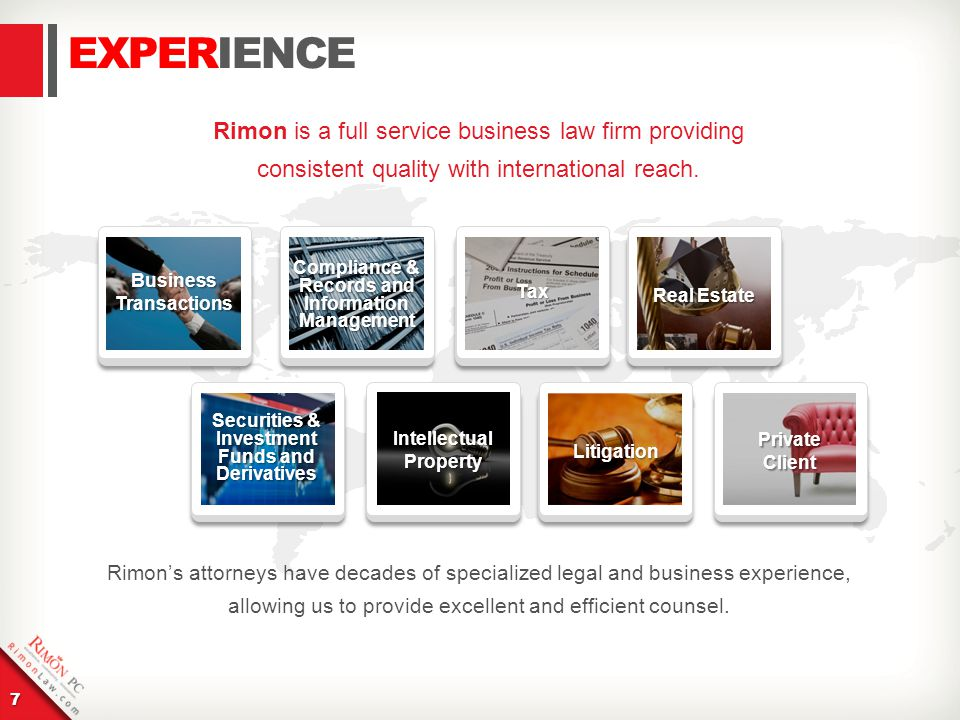 7 EXPERIENCE Rimon is a full service business law firm providing consistent quality with international reach.