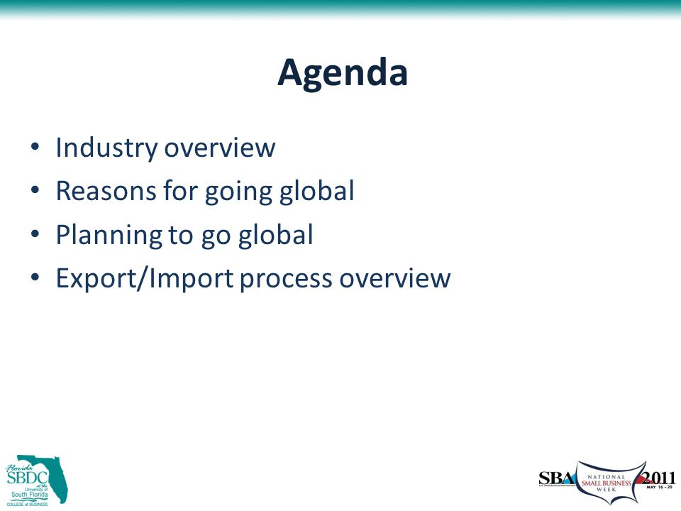 Agenda Industry overview Reasons for going global Planning to go global Export/Import process overview