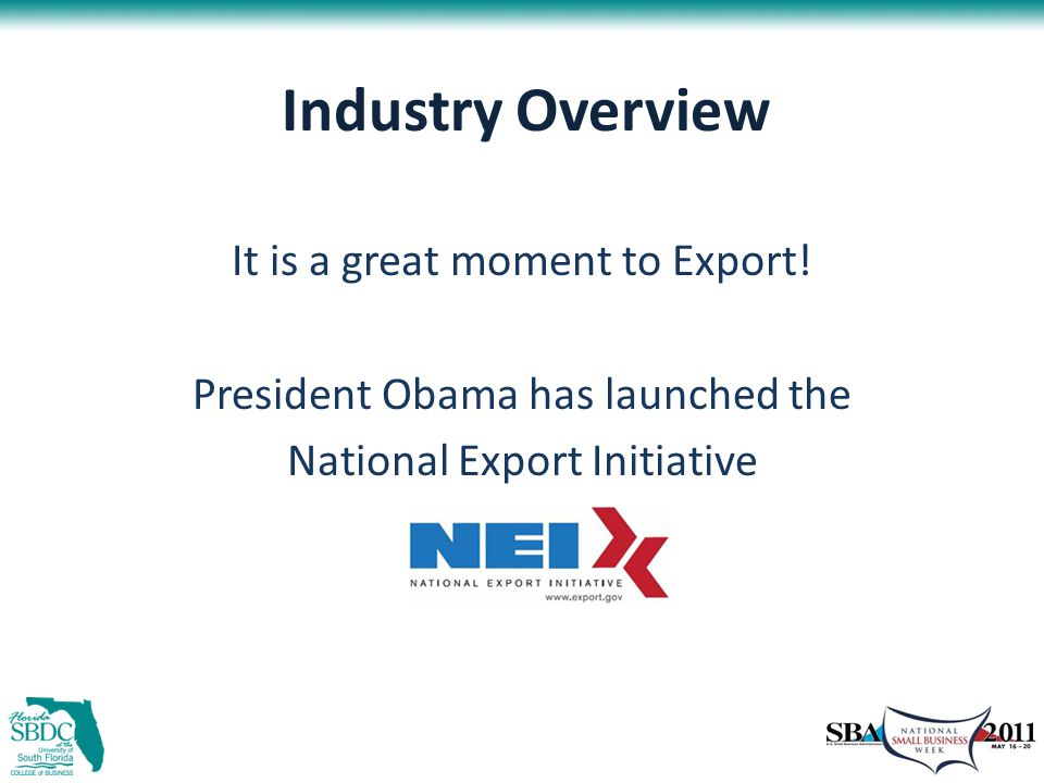 Industry Overview It is a great moment to Export.