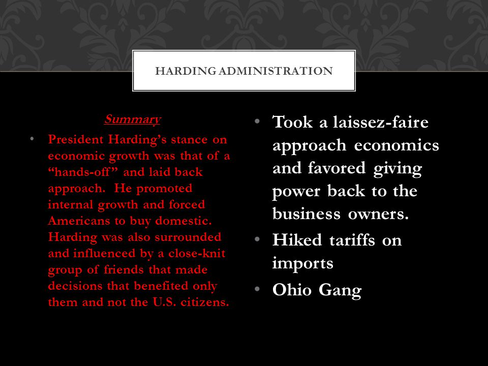 Summary President Harding's stance on economic growth was that of a hands-off and laid back approach.