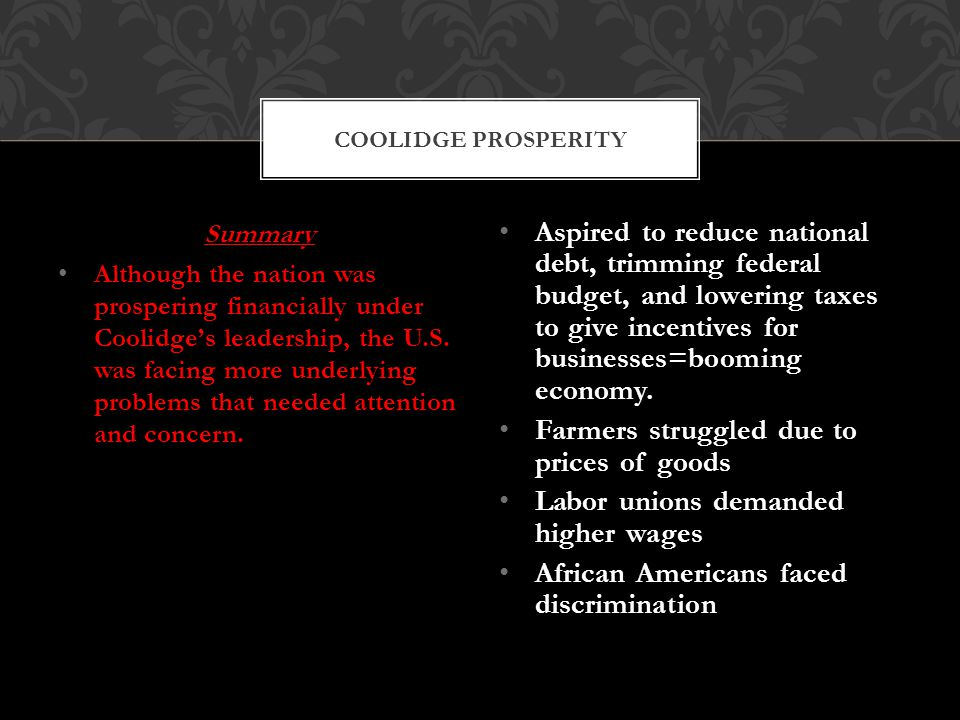 Summary Although the nation was prospering financially under Coolidge's leadership, the U.S.