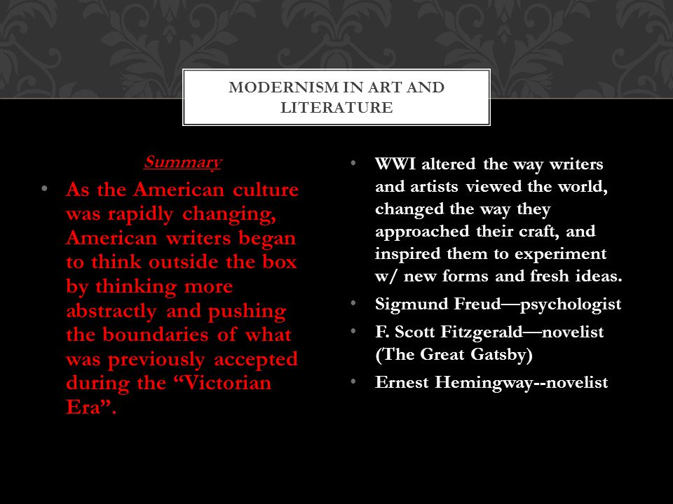 Summary As the American culture was rapidly changing, American writers began to think outside the box by thinking more abstractly and pushing the boundaries of what was previously accepted during the Victorian Era .