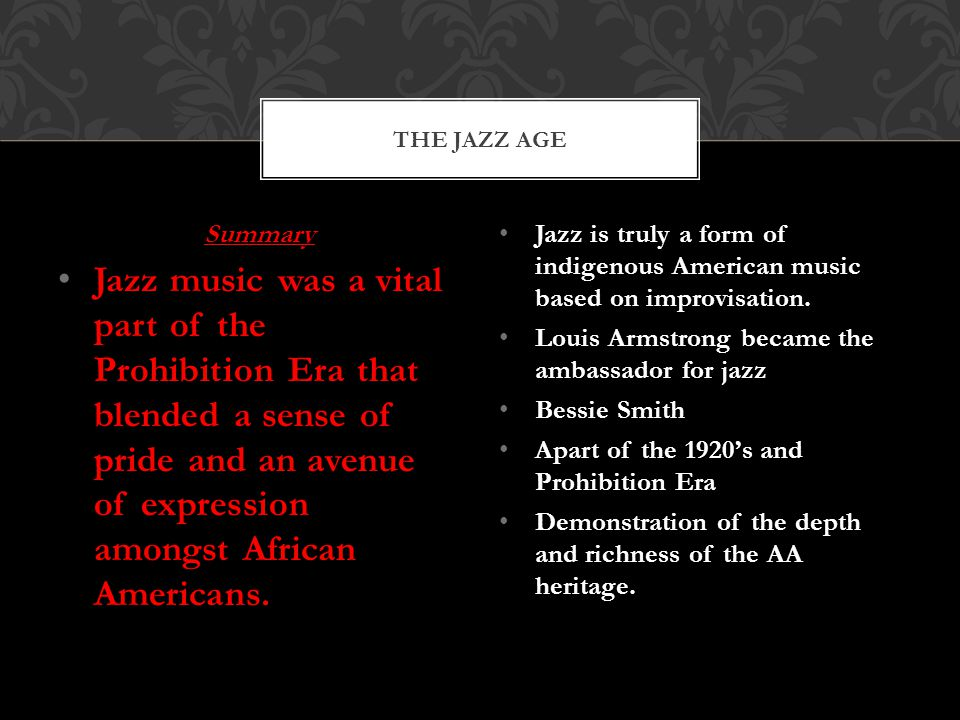 Summary Jazz music was a vital part of the Prohibition Era that blended a sense of pride and an avenue of expression amongst African Americans.