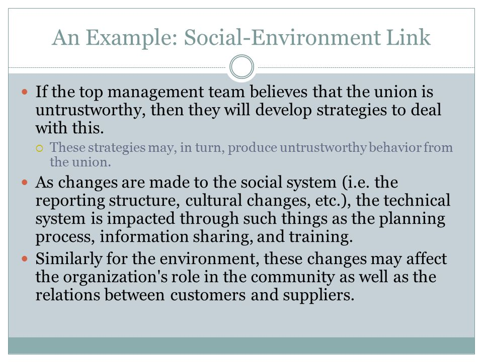 An Example: Social-Environment Link If the top management team believes that the union is untrustworthy, then they will develop strategies to deal wit