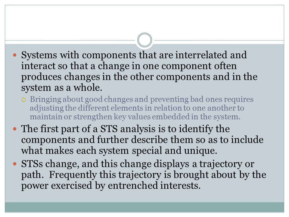 Systems with components that are interrelated and interact so that a change in one component often produces changes in the other components and in the