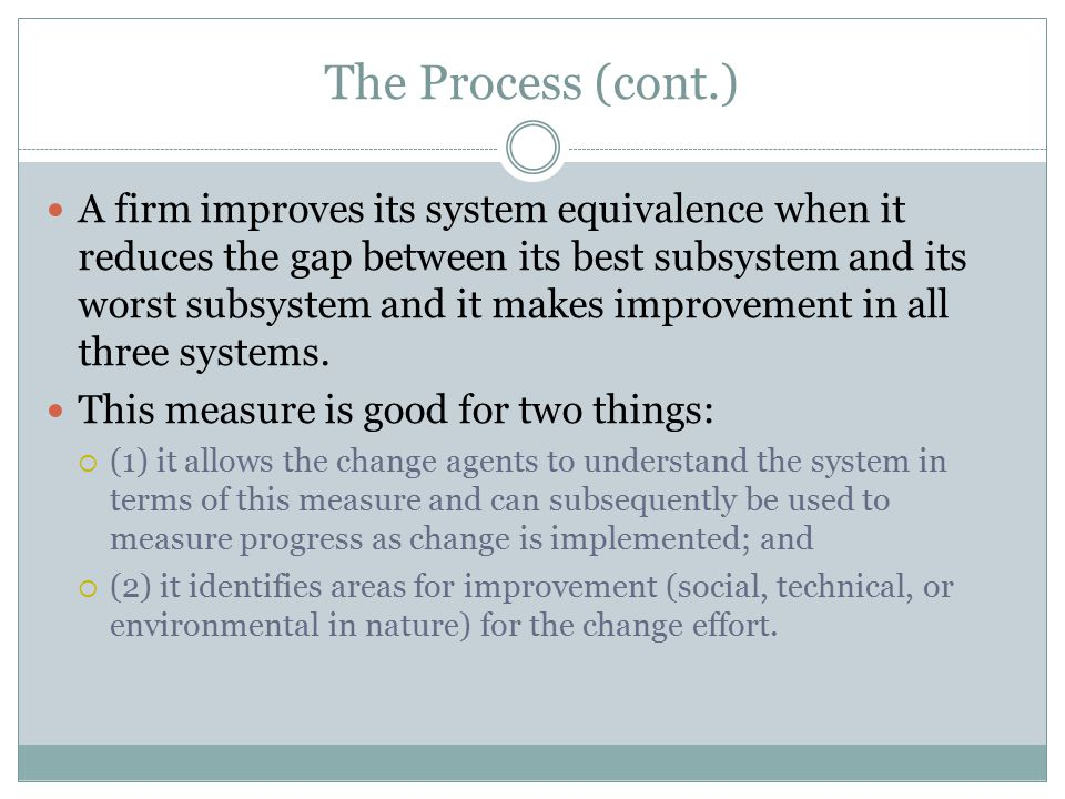 The Process (cont.) A firm improves its system equivalence when it reduces the gap between its best subsystem and its worst subsystem and it makes imp