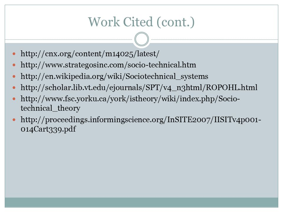 Work Cited (cont.) http://cnx.org/content/m14025/latest/ http://www.strategosinc.com/socio-technical.htm http://en.wikipedia.org/wiki/Sociotechnical_s
