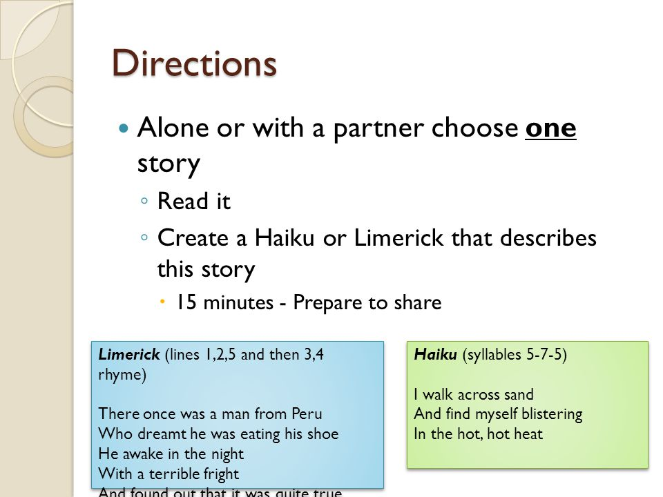 Directions Alone or with a partner choose one story ◦ Read it ◦ Create a Haiku or Limerick that describes this story  15 minutes - Prepare to share L