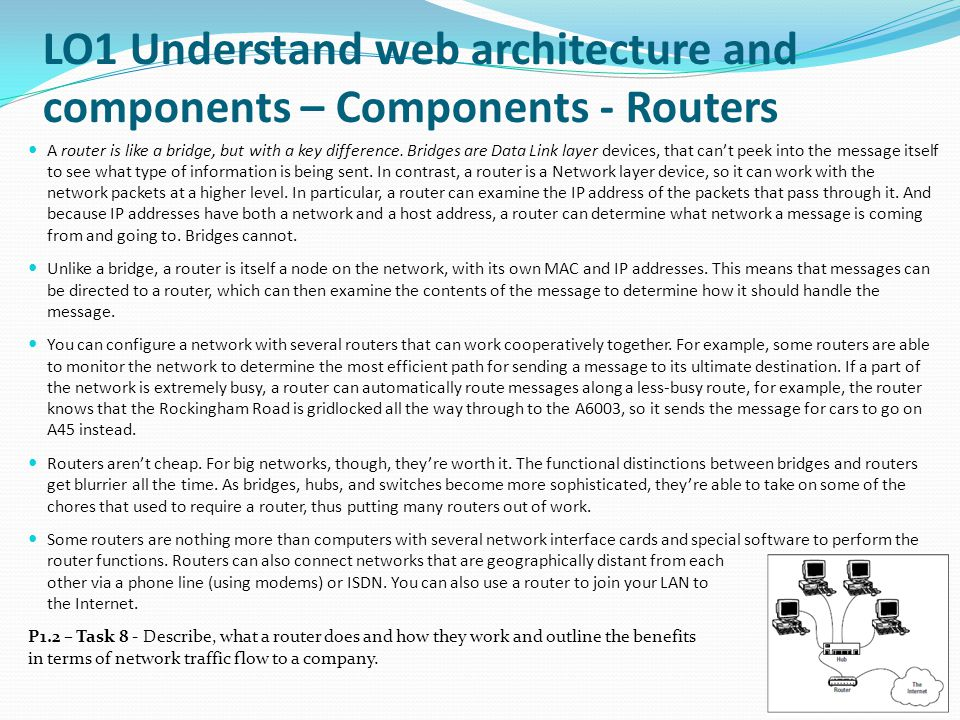 A router is like a bridge, but with a key difference. Bridges are Data Link layer devices, that can't peek into the message itself to see what type of