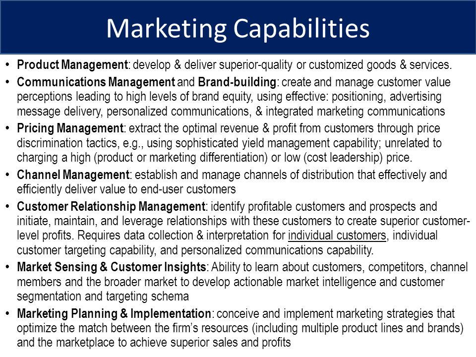 Marketing Capabilities Product Management : develop & deliver superior-quality or customized goods & services. Communications Management and Brand-bui
