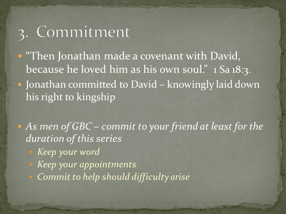 """""""Then Jonathan made a covenant with David, because he loved him as his own soul."""" 1 Sa 18:3. Jonathan committed to David – knowingly laid down his rig"""