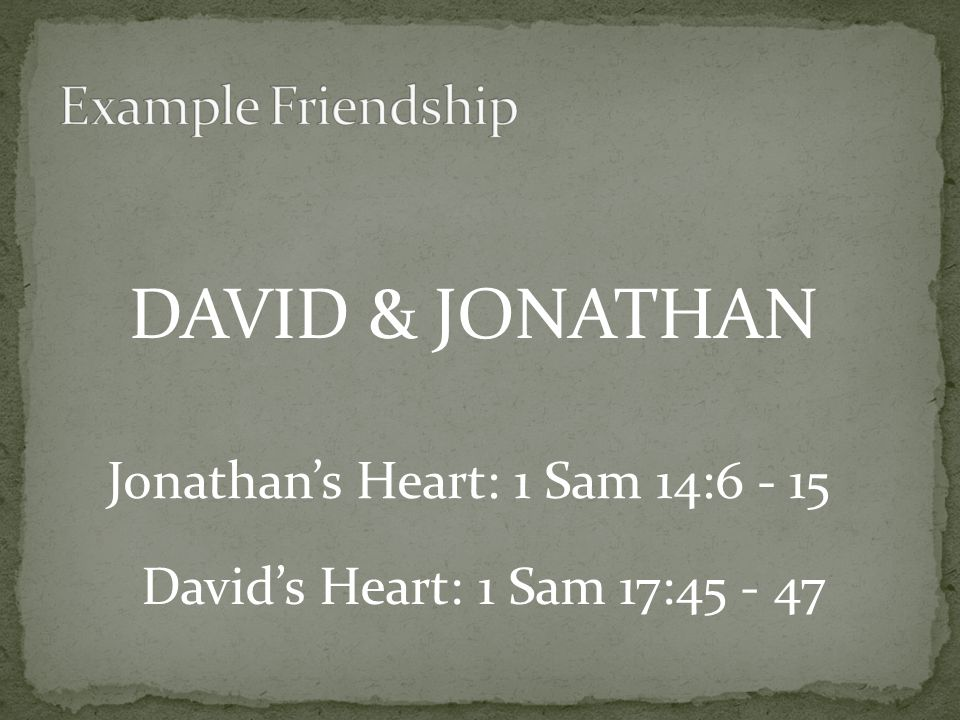 DAVID & JONATHAN Jonathan's Heart: 1 Sam 14:6 - 15 David's Heart: 1 Sam 17:45 - 47
