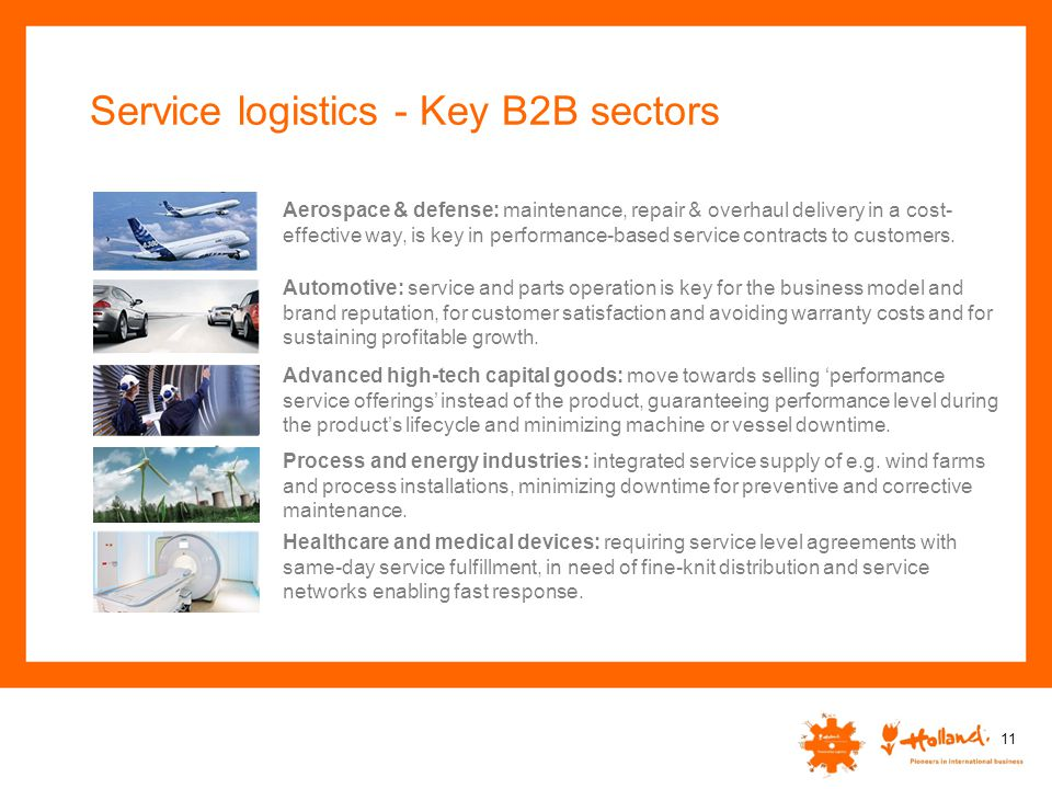 Service logistics - Key B2B sectors 11 Aerospace & defense: maintenance, repair & overhaul delivery in a cost- effective way, is key in performance-ba