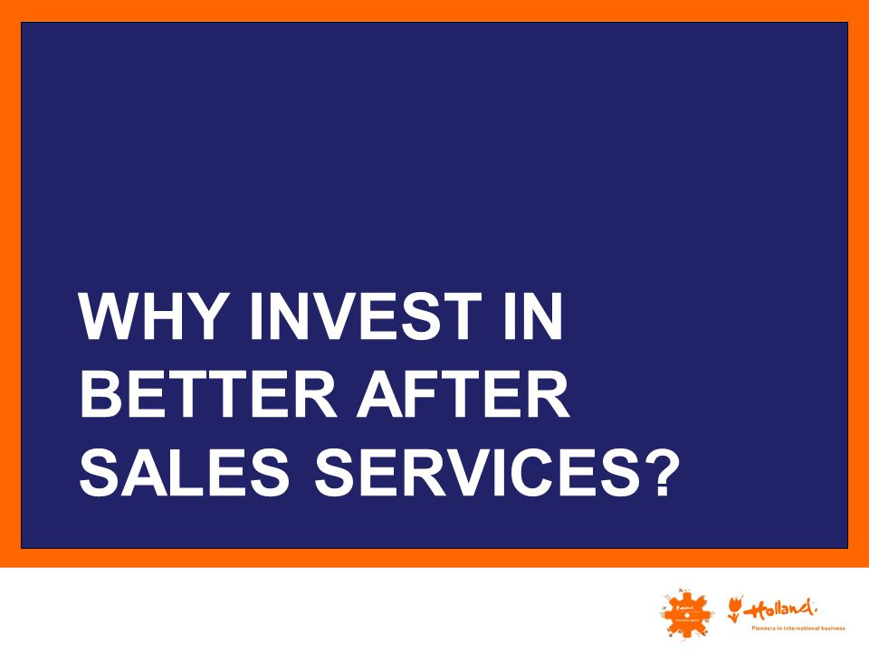 WHY INVEST IN BETTER AFTER SALES SERVICES?