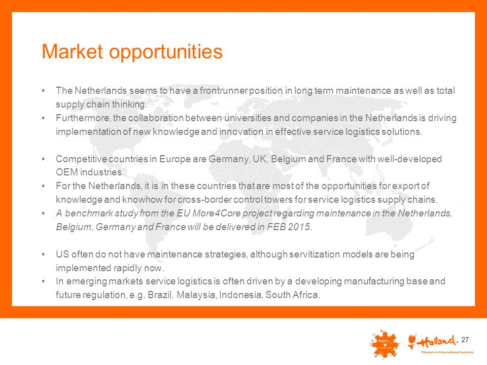 Market opportunities The Netherlands seems to have a frontrunner position in long term maintenance as well as total supply chain thinking. Furthermore