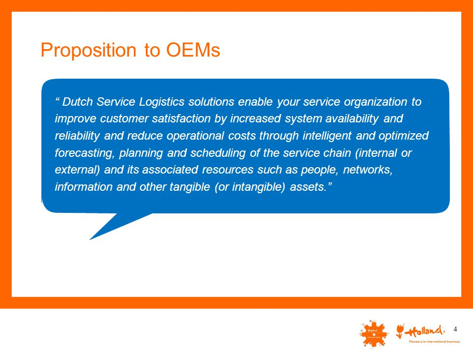 """Proposition to OEMs """" Dutch Service Logistics solutions enable your service organization to improve customer satisfaction by increased system availabi"""