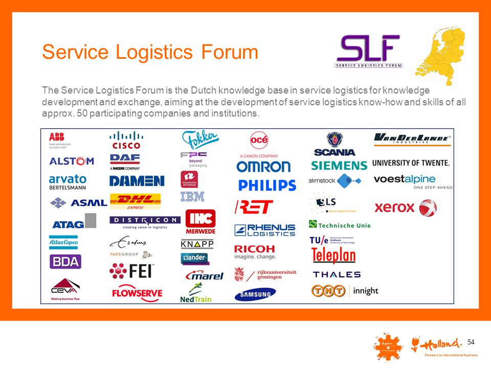 Service Logistics Forum 54 The Service Logistics Forum is the Dutch knowledge base in service logistics for knowledge development and exchange, aiming