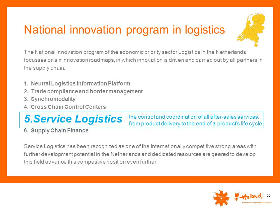 National innovation program in logistics The National Innovation program of the economic priority sector Logistics in the Netherlands focusses on six