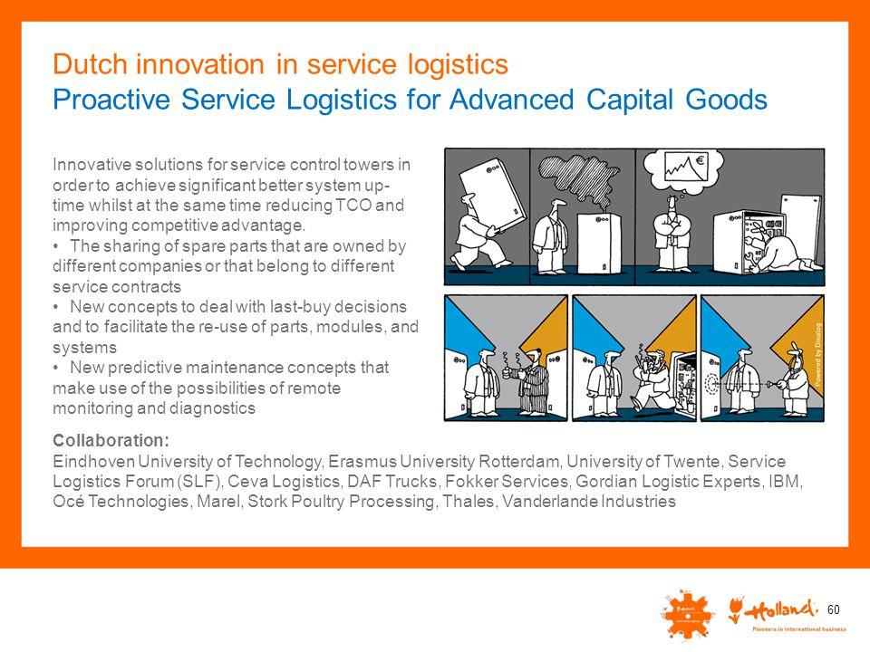 Dutch innovation in service logistics Proactive Service Logistics for Advanced Capital Goods Collaboration: Eindhoven University of Technology, Erasmu