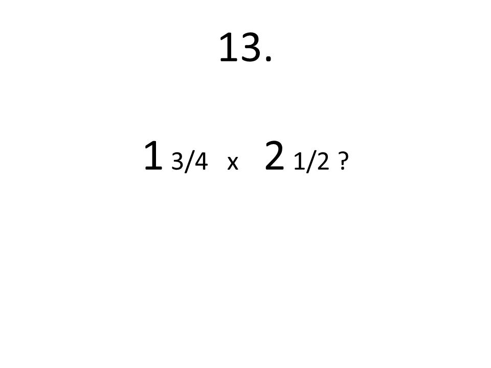 13. 1 3/4 x 2 1/2