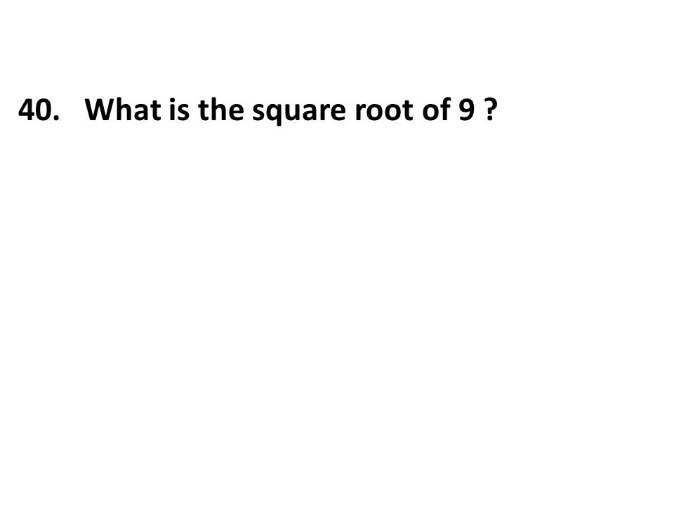 40. What is the square root of 9