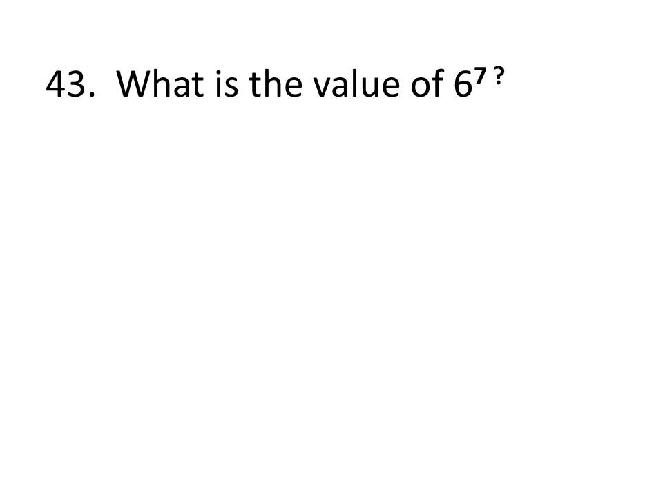 43. What is the value of 6 7