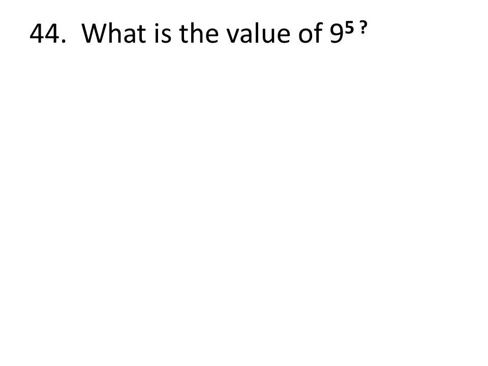 44. What is the value of 9 5