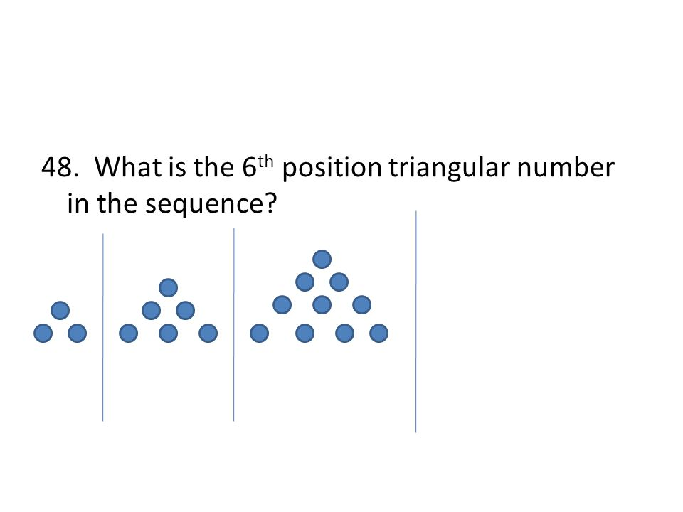 48. What is the 6 th position triangular number in the sequence
