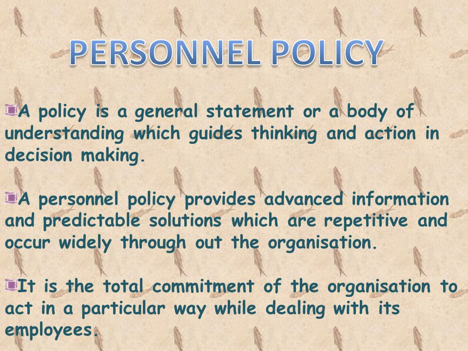 A policy is a general statement or a body of understanding which guides thinking and action in decision making. A personnel policy provides advanced i