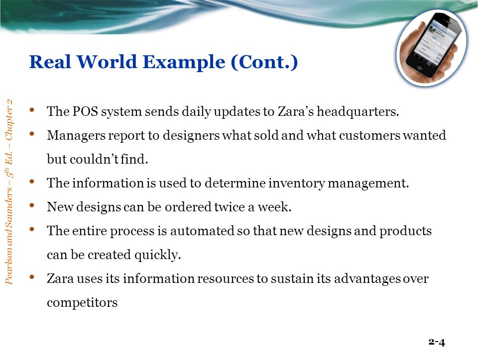 Pearlson and Saunders – 5 th Ed. – Chapter 2 2-4 Real World Example (Cont.) The POS system sends daily updates to Zara's headquarters. Managers report