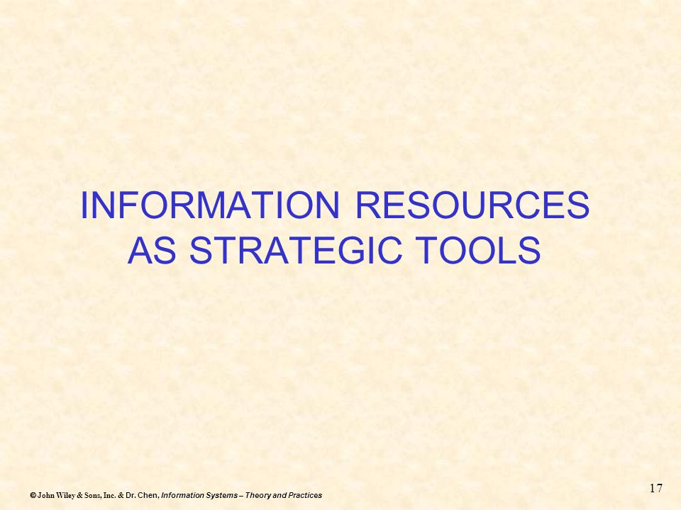 Dr. Chen, Information Systems – Theory and Practices  John Wiley & Sons, Inc. & Dr. Chen, Information Systems – Theory and Practices 17 INFORMATION
