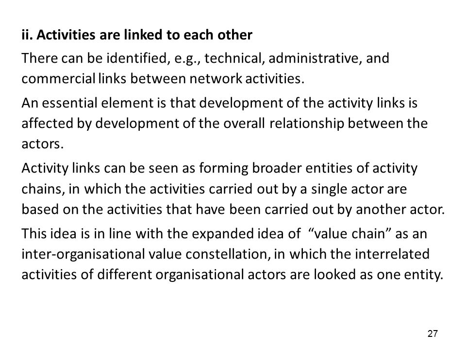27 ii. Activities are linked to each other There can be identified, e.g., technical, administrative, and commercial links between network activities.