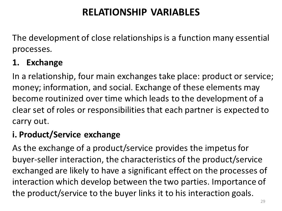 The development of close relationships is a function many essential processes. 1.Exchange In a relationship, four main exchanges take place: product o