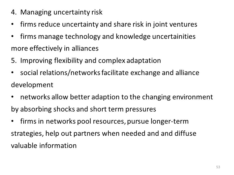4.Managing uncertainty risk firms reduce uncertainty and share risk in joint ventures firms manage technology and knowledge uncertainities more effect