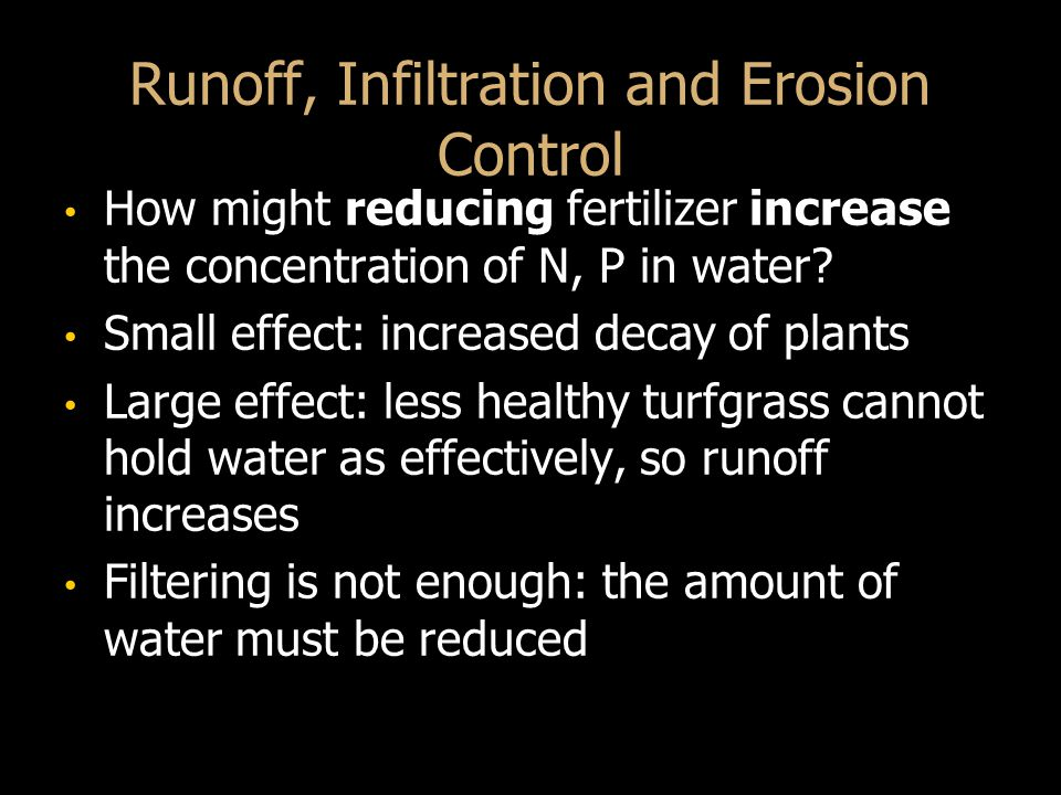 Runoff, Infiltration and Erosion Control How might reducing fertilizer increase the concentration of N, P in water.