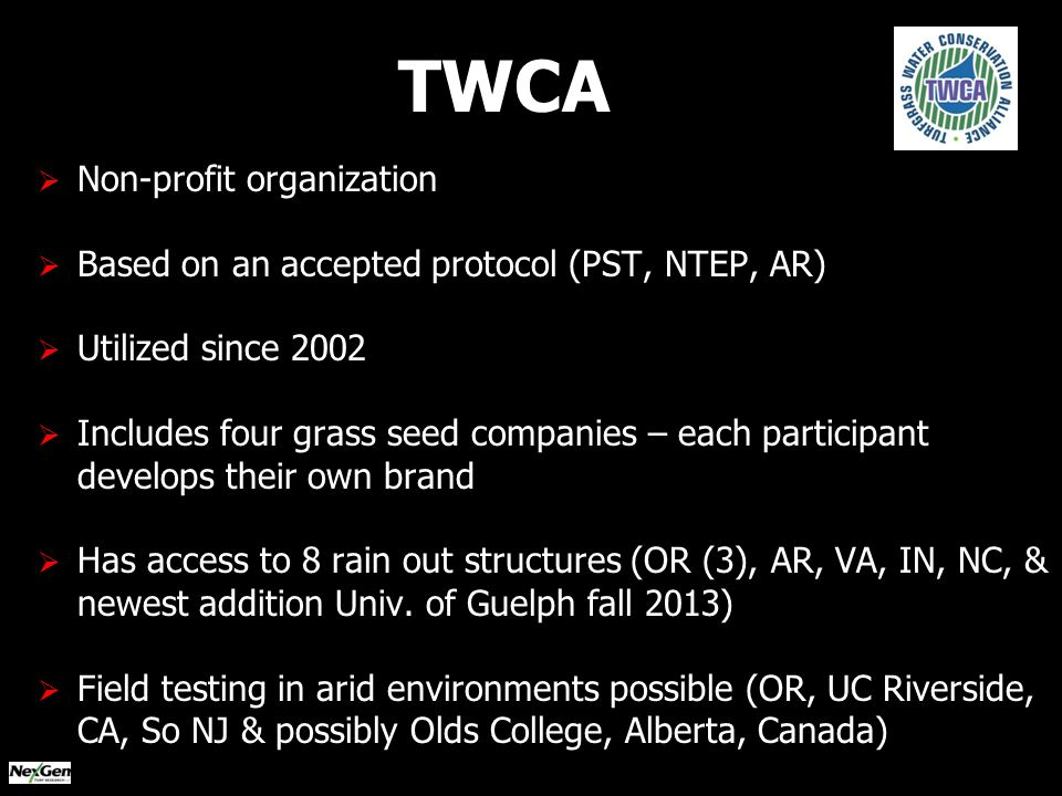   Non-profit organization   Based on an accepted protocol (PST, NTEP, AR)   Utilized since 2002   Includes four grass seed companies – each participant develops their own brand   Has access to 8 rain out structures (OR (3), AR, VA, IN, NC, & newest addition Univ.