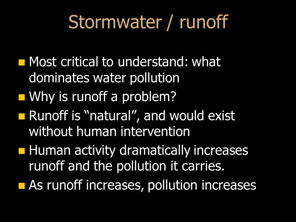 Stormwater / runoff Most critical to understand: what dominates water pollution Most critical to understand: what dominates water pollution Why is runoff a problem.