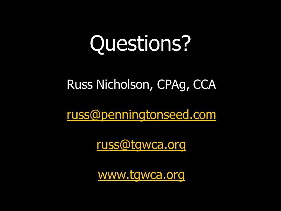 Questions Russ Nicholson, CPAg, CCA russ@penningtonseed.com russ@tgwca.org www.tgwca.org