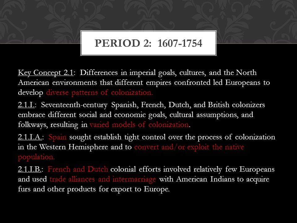 Key Concept 2.1: Differences in imperial goals, cultures, and the North American environments that different empires confronted led Europeans to devel
