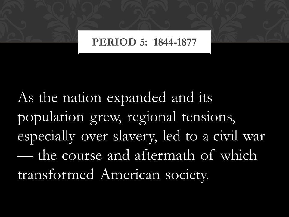 As the nation expanded and its population grew, regional tensions, especially over slavery, led to a civil war — the course and aftermath of which tra