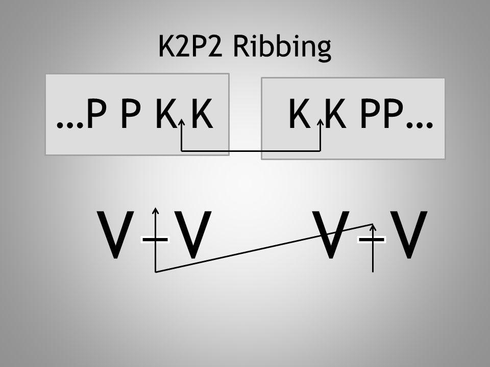 K2P2 Ribbing …P P K K K K PP… V V