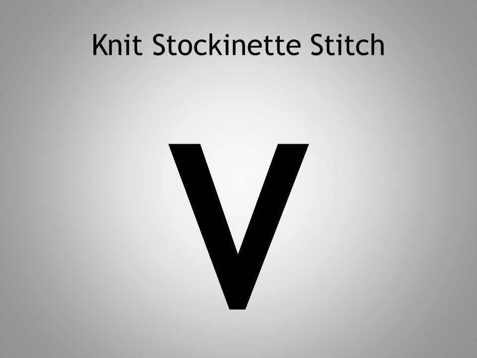 Knit Stockinette Stitch V